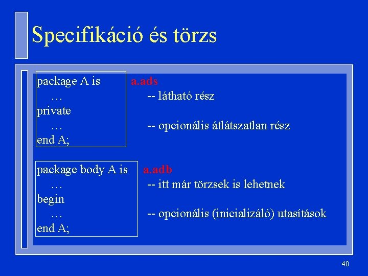 Specifikáció és törzs package A is … private … end A; package body A