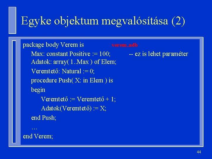 Egyke objektum megvalósítása (2) package body Verem is verem. adb Max: constant Positive :