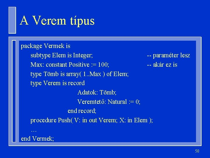A Verem típus package Vermek is subtype Elem is Integer; -- paraméter lesz Max:
