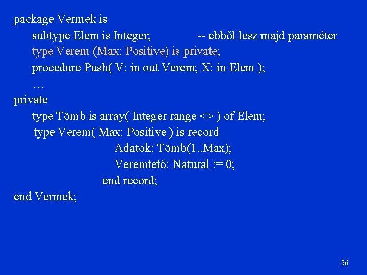package Vermek is subtype Elem is Integer; -- ebből lesz majd paraméter type Verem