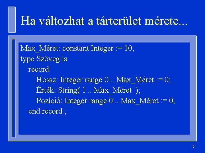 Ha változhat a tárterület mérete. . . Max_Méret: constant Integer : = 10; type