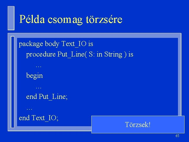 Példa csomag törzsére package body Text_IO is procedure Put_Line( S: in String ) is