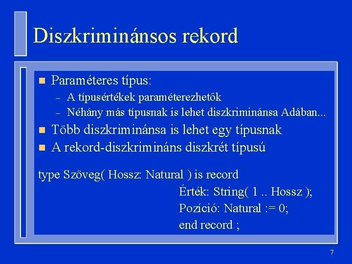 Diszkriminánsos rekord n Paraméteres típus: – – n n A típusértékek paraméterezhetők Néhány más