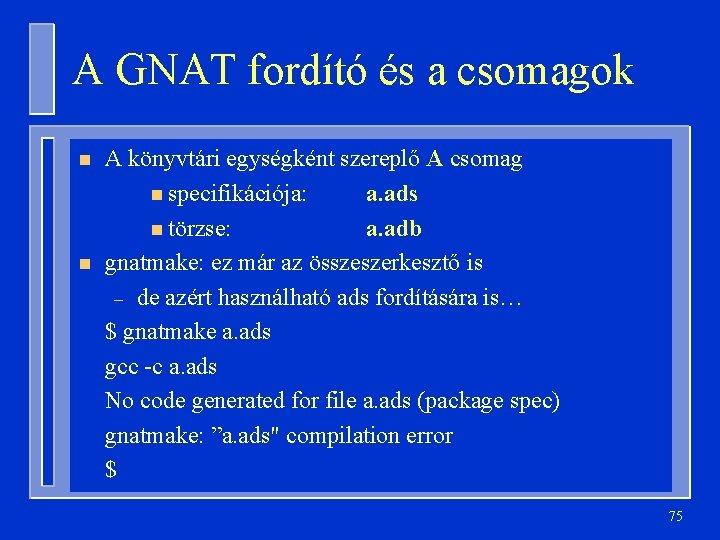 A GNAT fordító és a csomagok n n A könyvtári egységként szereplő A csomag