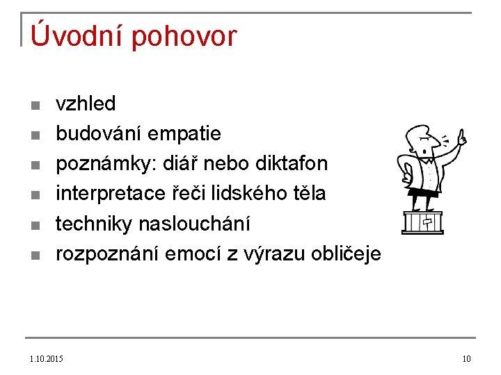 Úvodní pohovor n n n vzhled budování empatie poznámky: diář nebo diktafon interpretace řeči