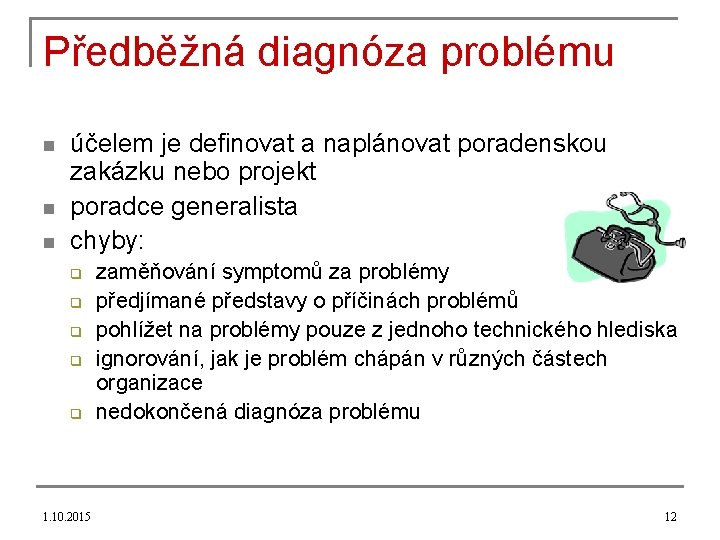 Předběžná diagnóza problému n n n účelem je definovat a naplánovat poradenskou zakázku nebo