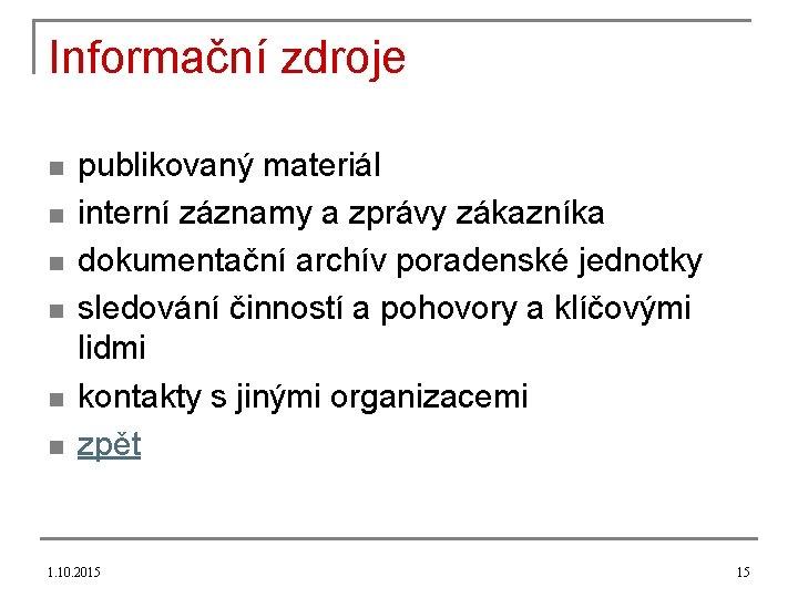 Informační zdroje n n n publikovaný materiál interní záznamy a zprávy zákazníka dokumentační archív
