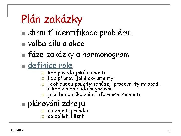 Plán zakázky n n shrnutí identifikace problému volba cílů a akce fáze zakázky a