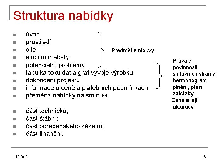 Struktura nabídky n n n n úvod prostředí cíle Předmět smlouvy studijní metody potenciální