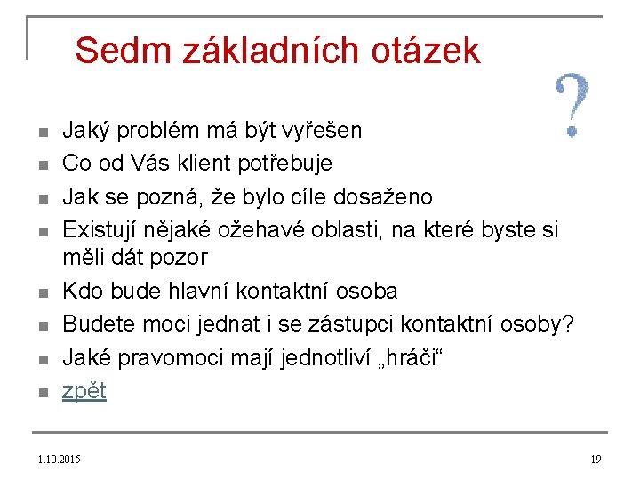 Sedm základních otázek n n n n Jaký problém má být vyřešen Co od