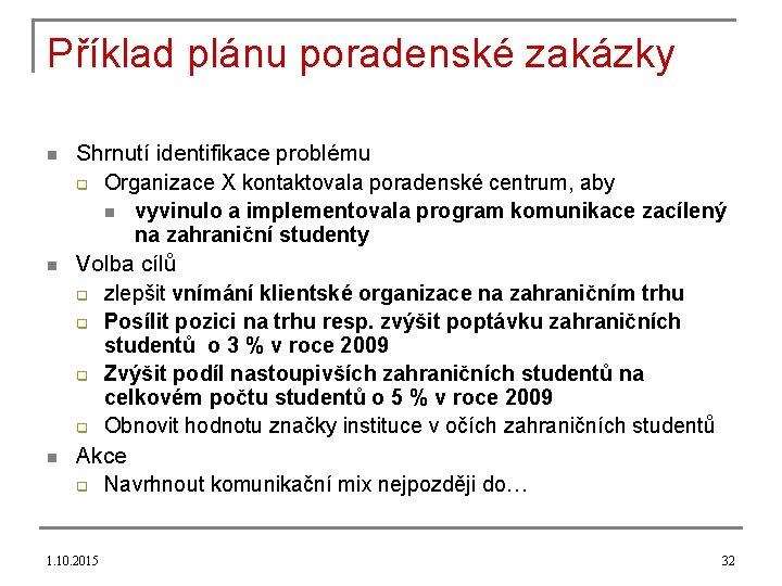 Příklad plánu poradenské zakázky n n n Shrnutí identifikace problému q Organizace X kontaktovala
