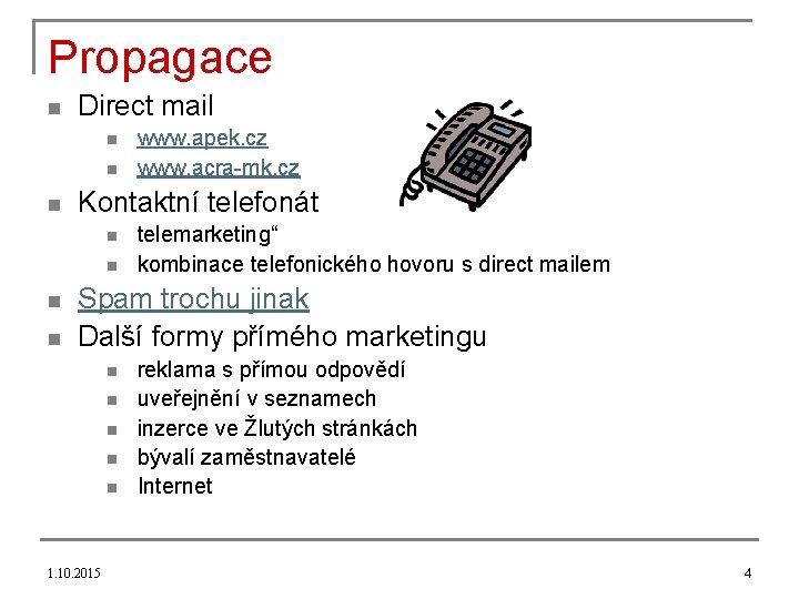 Propagace n Direct mail n n n Kontaktní telefonát n n www. apek. cz