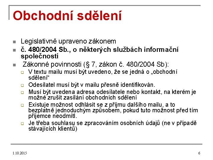 Obchodní sdělení n n n Legislativně upraveno zákonem č. 480/2004 Sb. , o některých