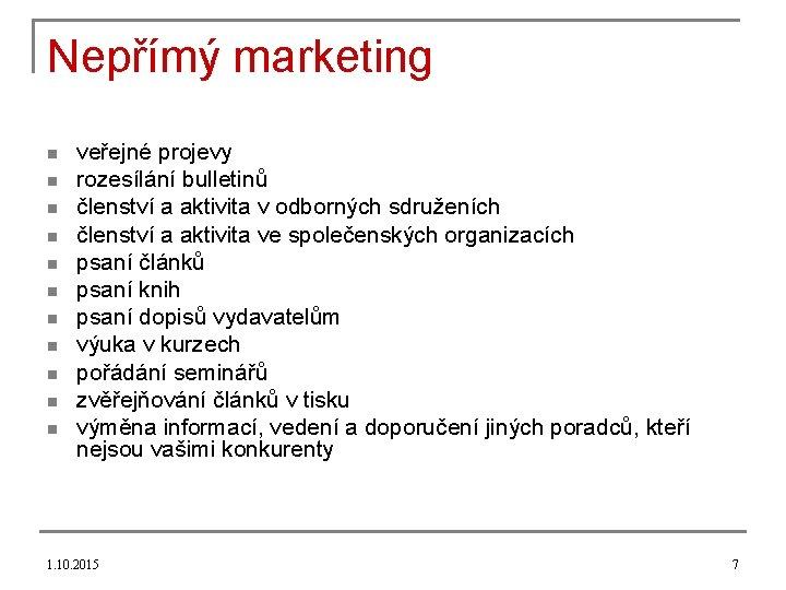 Nepřímý marketing n n n veřejné projevy rozesílání bulletinů členství a aktivita v odborných