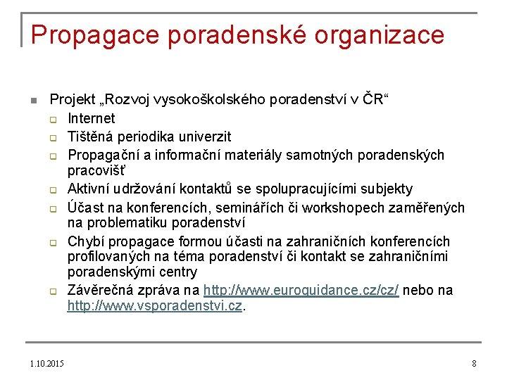 """Propagace poradenské organizace n Projekt """"Rozvoj vysokoškolského poradenství v ČR"""" q Internet q Tištěná"""