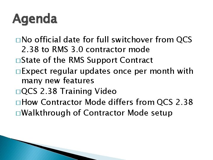 Agenda � No official date for full switchover from QCS 2. 38 to RMS