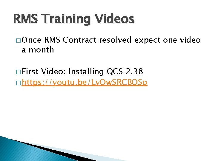 RMS Training Videos � Once RMS Contract resolved expect one video a month �