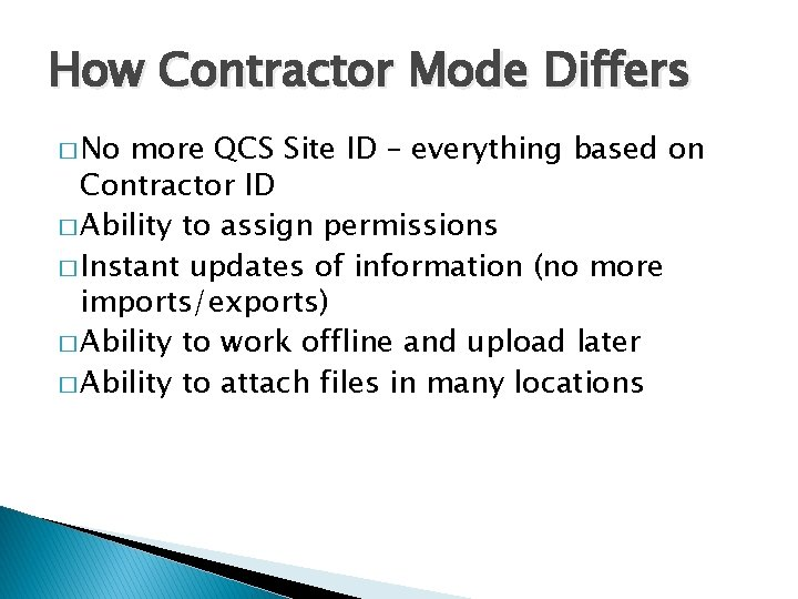 How Contractor Mode Differs � No more QCS Site ID – everything based on