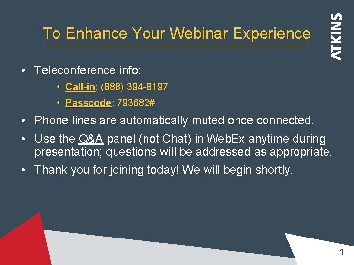 To Enhance Your Webinar Experience • Teleconference info: • Call-in: (888) 394 -8197 •