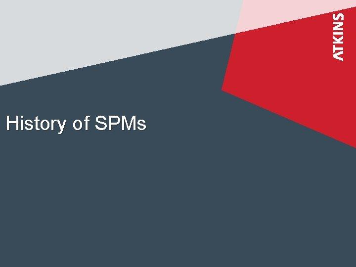 History of SPMs