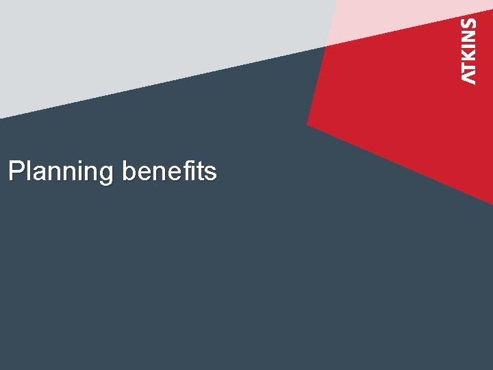 Planning benefits