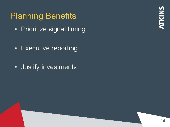 Planning Benefits • Prioritize signal timing • Executive reporting • Justify investments 14