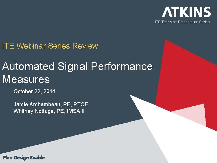 ITS Technical Presentation Series ITE Webinar Series Review Automated Signal Performance Measures October 22,