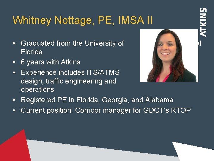 Whitney Nottage, PE, IMSA II • Graduated from the University of Central Florida •