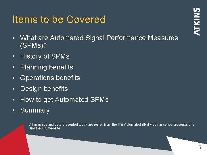 Items to be Covered • What are Automated Signal Performance Measures (SPMs)? • History