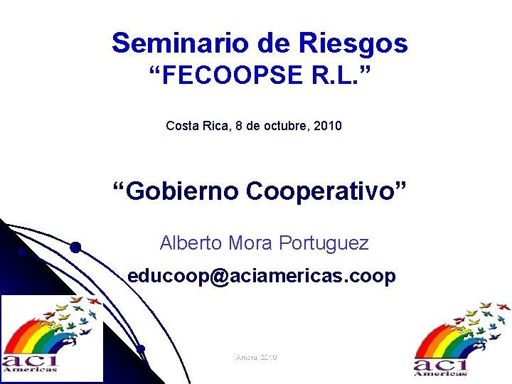 """Seminario de Riesgos """"FECOOPSE R. L. """" Costa Rica, 8 de octubre, 2010 """"Gobierno"""