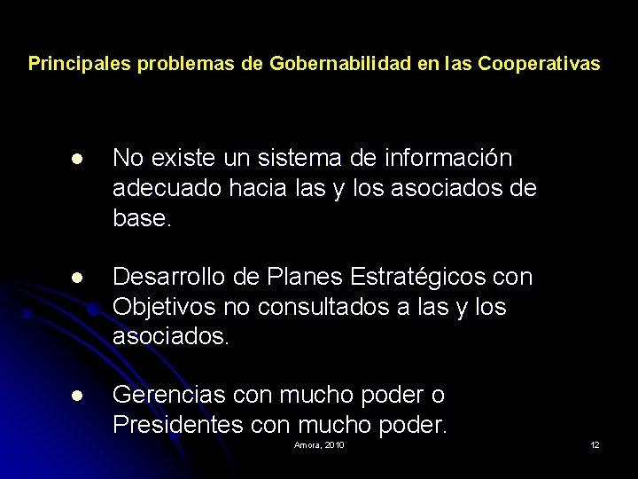 Principales problemas de Gobernabilidad en las Cooperativas l No existe un sistema de información