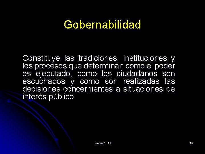 Gobernabilidad Constituye las tradiciones, instituciones y los procesos que determinan como el poder es