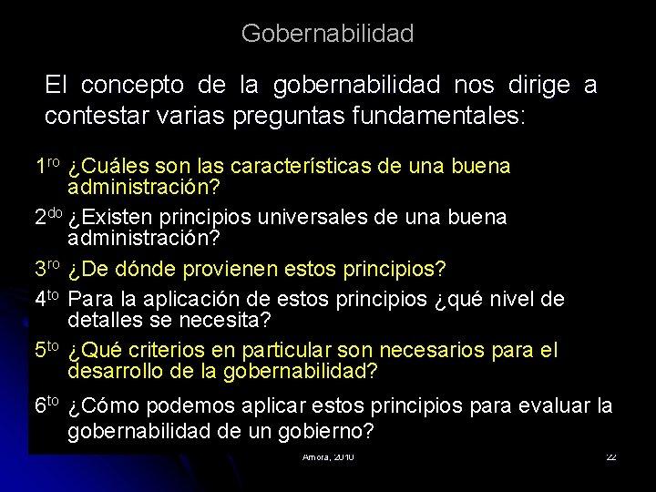 Gobernabilidad El concepto de la gobernabilidad nos dirige a contestar varias preguntas fundamentales: 1