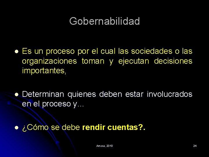 Gobernabilidad l Es un proceso por el cual las sociedades o las organizaciones toman