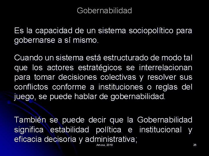 Gobernabilidad Es la capacidad de un sistema sociopolítico para gobernarse a sí mismo. Cuando
