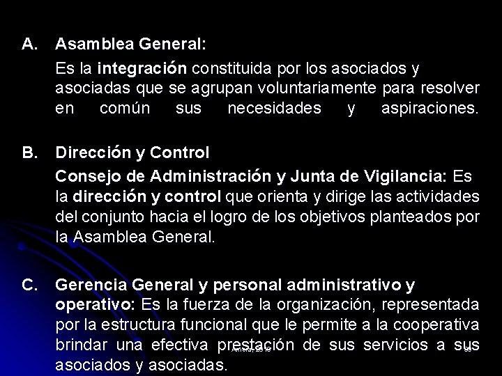 A. Asamblea General: Es la integración constituida por los asociados y asociadas que se