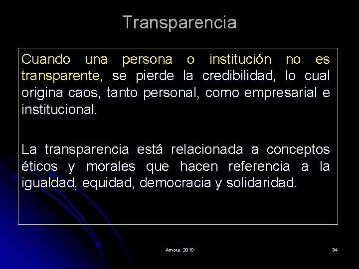 Transparencia Cuando una persona o institución no es transparente, se pierde la credibilidad, lo