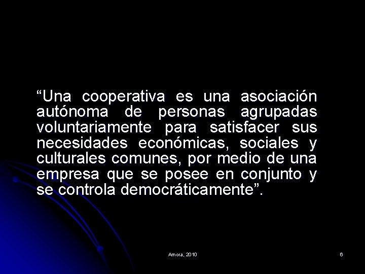 """""""Una cooperativa es una asociación autónoma de personas agrupadas voluntariamente para satisfacer sus necesidades"""