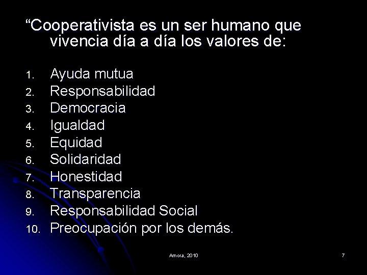 """""""Cooperativista es un ser humano que vivencia día los valores de: 1. 2. 3."""