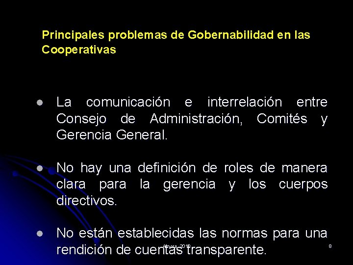 Principales problemas de Gobernabilidad en las Cooperativas l La comunicación e interrelación entre Consejo