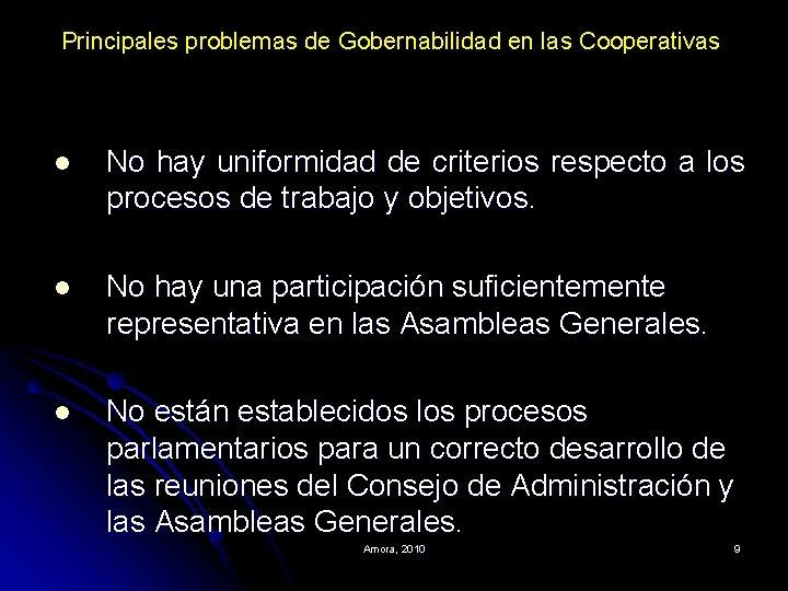 Principales problemas de Gobernabilidad en las Cooperativas l No hay uniformidad de criterios respecto
