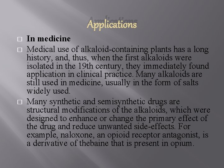 Applications � � � In medicine Medical use of alkaloid-containing plants has a long