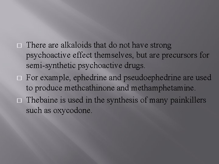 � � � There alkaloids that do not have strong psychoactive effect themselves, but