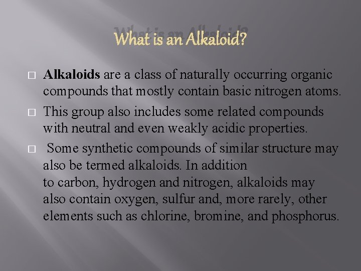 What is an Alkaloid? � � � Alkaloids are a class of naturally occurring