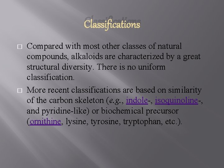 Classifications � � Compared with most other classes of natural compounds, alkaloids are characterized