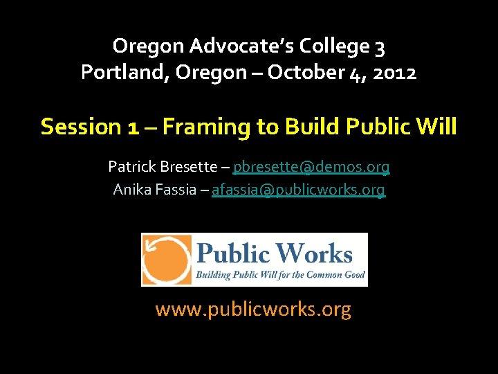 Oregon Advocate's College 3 Portland, Oregon – October 4, 2012 Session 1 – Framing
