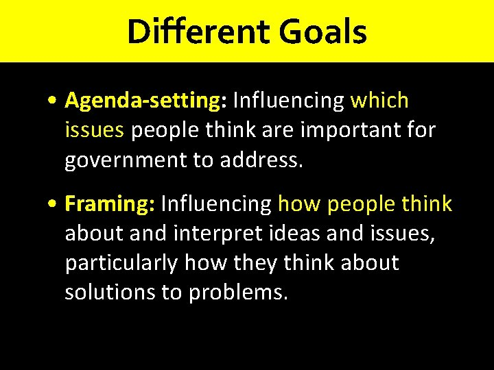 Different Goals • Agenda-setting: Influencing which issues people think are important for government to