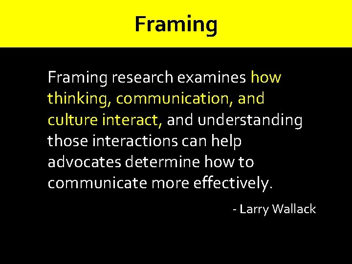 Framing research examines how thinking, communication, and culture interact, and understanding those interactions can