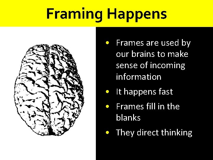 Framing Happens • Frames are used by our brains to make sense of incoming