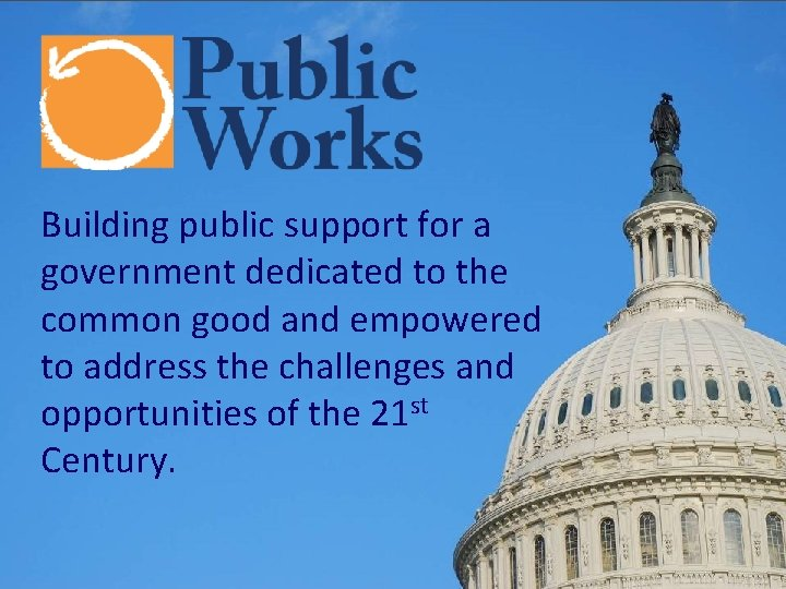 Building public support for a government dedicated to the common good and empowered to